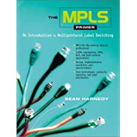 The MPLS Primer: An Introduction to Multiprotocol Label Switching