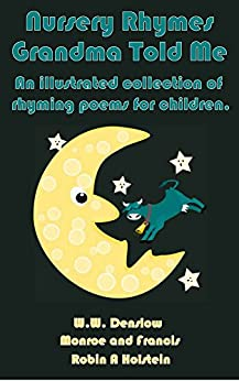 Nursery Rhymes Grandma Told Me: An illustrated collection of classic rhyming poems for children by [Holstein, Robin A. , Denslow, W. W., Francis, Munroe and]