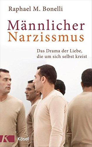 Männlicher Narzissmus: Das Drama der Liebe, die um sich selbst kreist Gebundenes Buch – 29. August 2016 Raphael M. Bonelli Kösel-Verlag 3466346398 Esoterik