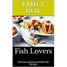 Fish Lovers: Delicious and Easy to Make Fish Recipes