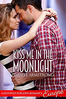 Kiss Me in the Moonlight (Destined for Love: Europe) by [Armstrong, Lindzee]
