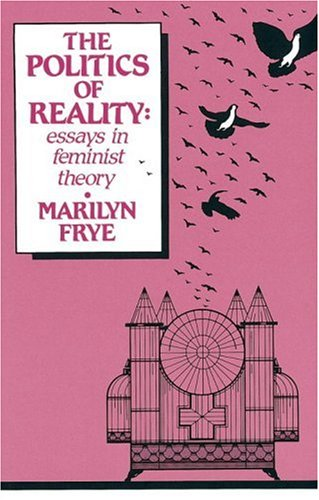 Politics of Reality: Essays in Feminist Theory (Crossing Press Feminist (Paperback))