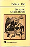 The Arabs : A Short History, Hitti, Philip K., 0895269821
