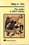 The Arabs : A Short History, Hitti, Philip K., 0895269821