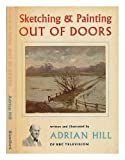 img - for Sketching and painting out of doors / written and illustrated by Adrian Hill book / textbook / text book