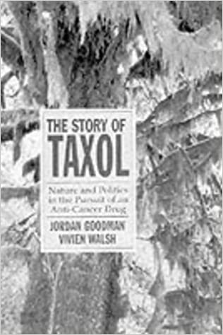 The Story of Taxol: Nature and Politics in the Pursuit of an Anti-Cancer Drug by Jordan Goodman (2001-03-05)