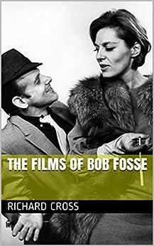 The Films of Bob Fosse by [Cross, Richard]