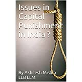 Issues in Capital Punishment in India ?