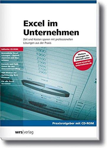 Excel im Unternehmen, m. CD-ROM Zeit und Kosten sparen mit professionellen Lösungen aus der Praxis Praxisratgeber mit CD-ROM