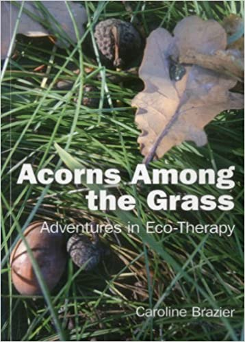 Book Acorns Among the Grass: Adventures in Eco-therapy by Caroline Brazier (2011-06-16)