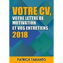 Votre CV, votre lettre de motivation et vos entretiens 2018 (French Edition)