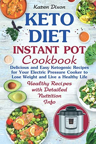 Keto Diet Instant Pot Cookbook: Delicious and Easy Ketogenic Recipes for Your Electric Pressure Cooker to Lose Weight and Live a Healthy Life! (Ketogenic Instant Pot)