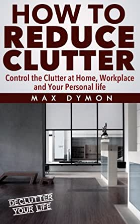 clutter busting how to reduce clutter control the clutter at home workplace and your personal. Black Bedroom Furniture Sets. Home Design Ideas