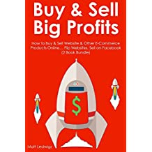 BUY & SELL BIG PROFITS (2 Book Bundle): How to Buy & Sell Website & Other E-Commerce Products Online… Flip Websites, Sell on Facebook