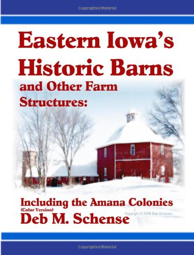 Eastern Iowa's Historic Barns and Other Farm Structures: Including the Amana Colonies - Color Version pdf epub
