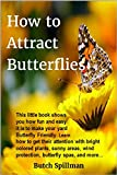 #5: How to Attract Butterflies: It's fun and easy to make your yard Butterfly Friendly. Learn how to get their attention with bright colored plants, sunny ... wind protection, butterfly spas, and more…