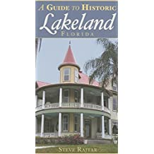 A GUIDE TO HIST LAKELAND, FL (History & Guide)