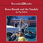 Bone Breath and the Vandals | Peg Kehret
