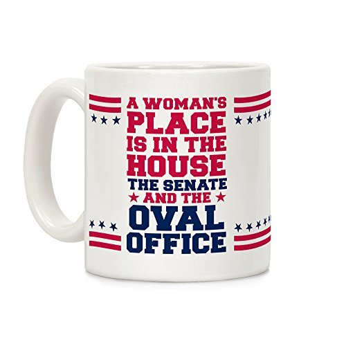 - LookHUMAN A Woman's Place Is In The House White 11 Ounce Ceramic Coffee Mug