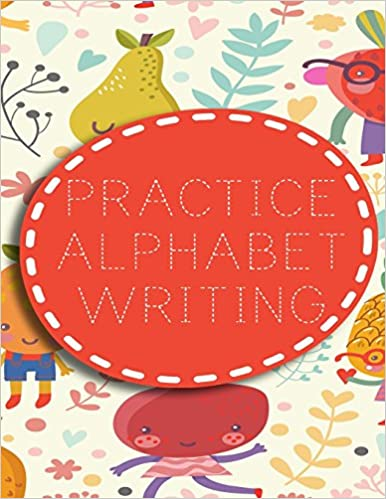 Practice Alphabet Writing: Letter Tracing Practice Book For