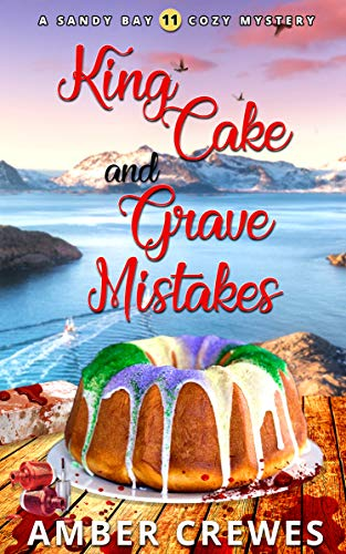 King Cake and Grave Mistakes (Sandy Bay Cozy Mystery Book 11) by [Crewes, Amber]