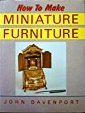 How to Make Miniature Furniture, John Davenport, 0922066094