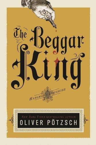 The Beggar King (US Edition) (A Hangman's Daughter Tale Book 3) by [Pötzsch, Oliver]