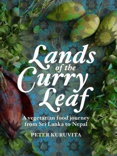 (Lands of the Curry Leaf: A Vegetarian Food Journey from Sri Lanka to Nepal)
