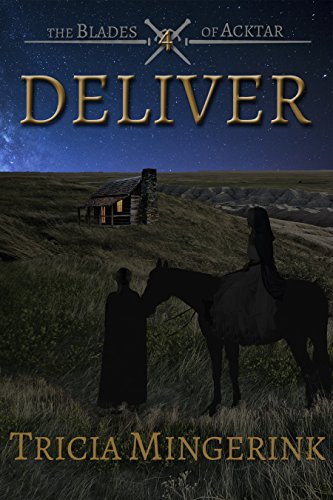 Deliver (The Blades of Acktar Book 4) by [Mingerink, Tricia]