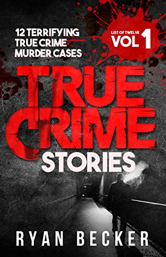 True Crime Stories: 12 Terrifying True Crime Murder Cases (List of Twelve) cover