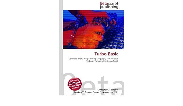 Turbo Basic: Compiler, BASIC Programming Language, Turbo Pascal, Turbo C, Turbo Prolog, PowerBASIC: Amazon.es: Lambert M Surhone, Miriam T Timpledon, ...