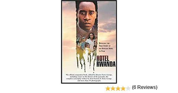 hotel rwanda bringing the true story of an african hero to film  hotel rwanda bringing the true story of an african hero to film shooting script terry george keir pearson 9781557046703 com books