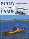 Build Your Own Canoe, Dennis Davis, 1861260539