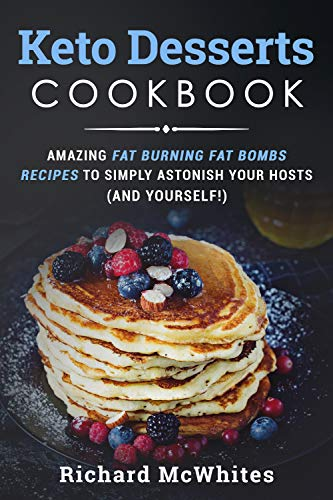 KETO DESSERTS COOKBOOK: Amazing fat burning fat bombs recipes to simply astonish your hosts (and yourself!) (Ultimate Ketogenic Diet Book 2) by Richard McWhites