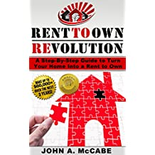 Rent To Own Revolution: How To Turn Your Home Into A Rent To Own Making Up To $60,000 More PLUS Everything You Need To Know When Buying a Home Through Rent To Own
