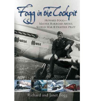 Fogg In The Cockpit: Master Railroad Artist, World War II Fighter Ace (Hardback) - Common