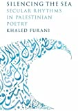 Image of Silencing the Sea: Secular Rhythms in Palestinian Poetry