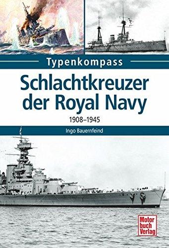 Schlachtkreuzer der Royal Navy: 1908-1945 (Typenkompass) Taschenbuch – 30. Juli 2015 Ingo Bauernfeind Motorbuch 3613038250 Vereinigtes Königreich