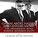 Gamal Abdel Nasser and Anwar Sadat: The Presidents Who Shaped Modern Egypt Audiobook by  Charles River Editors Narrated by Robin McKay