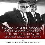 Gamal Abdel Nasser and Anwar Sadat: The Presidents Who Shaped Modern Egypt |  Charles River Editors
