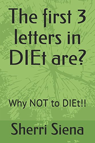 The first 3 letters in DIEt are?: Why NOT to DIEt!! (Healthy Eating the smart way)
