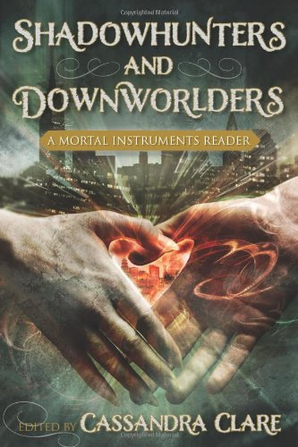 Shadowhunters and Downworlders: A Mortal Instruments Reader