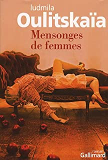 Mensonges de femmes : roman, Oulitskaïa, Lioudmila Evguenievna