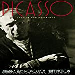 Picasso: Creator and Destroyer | Arianna Stassinopoulos Huffington