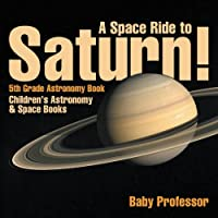A Space Ride to Saturn! 5th Grade Astronomy Book | Children