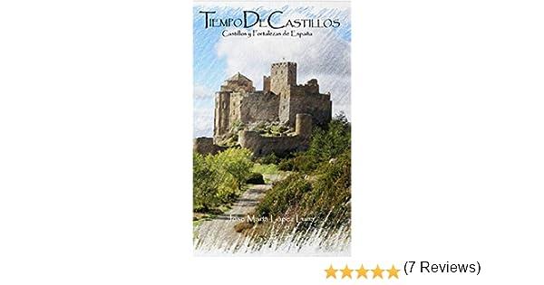 Tiempo de Castillos: Castillos y Fortalezas de España eBook: López Luna, Jose María: Amazon.es: Tienda Kindle