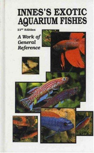 Innes's Exotic Aquarium Fishes: A Work of General Reference, 21st Edition - Exotic Aquarium Fish