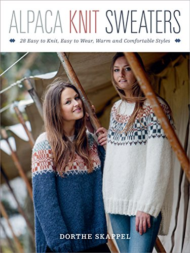 Alpaca Knit Sweaters: 28 Easy-to-Knit, Easy-to-Wear, Warm and Comfortable Styles