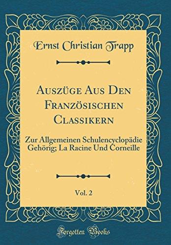 Auszüge Aus Den Französischen Classikern, Vol. 2: Zur Allgemeinen Schulencyclopädie Gehörig; La Racine Und Corneille (Classic Reprint)