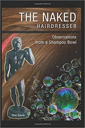 THE NAKED HAIRDRESSER (Observations From a Shampoo Bowl)